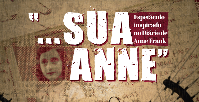 """Grupo apresenta o espetáculo """"... Sua Anne"""", uma biografia em homenagem a Anne Frank."""