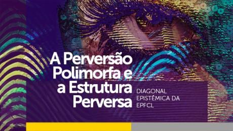 """""""A Perversão Polimorfa e a Estrutura Perversa"""" é o tema do evento que ocorrerá no dia 14 de maio"""