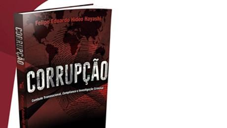 """No dia 14 de dezembro, o professor Felipe Hideo Hayashi lançará seu livro """"Corrupção – Combate Transnacional, Compliance e Investigação Criminal""""."""