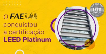 FAE LAB, prédio de laboratórios da Instituição, agora integra o seleto grupo de 57 edifícios a receber a classificação LEED Platinum