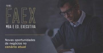 Painel FAEx MBA e Ed. Executiva sobre as tendências e novas oportunidades de negócios pós-pandemia.