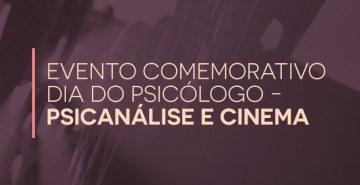 Evento em comemoração ao Dia do Psicólogo traz discussão com temas relacionados à Psicanálise e ao Cinema.