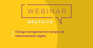Webinar sobre Gestão da mudança, considerando a digitalização das relações e dos negócios.