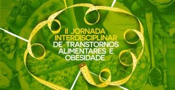 Evento traz reflexão integrada sobre Transtornos Alimentares e da Obesidade.
